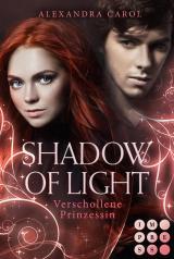 Cover-Bild Shadow of Light 1: Verschollene Prinzessin