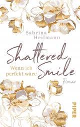Cover-Bild Shattered Smile: Wenn ich perfekt wäre
