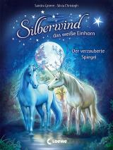 Cover-Bild Silberwind, das weiße Einhorn 1 - Der verzauberte Spiegel