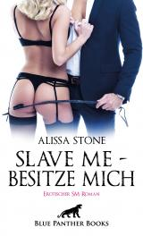 Cover-Bild Slave me - Besitze mich | Erotischer SM-Roman
