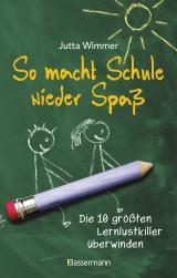 Cover-Bild So macht Schule wieder Spaß - Die 10 größten Lernlustkiller überwinden