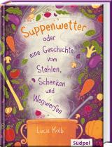 Cover-Bild Suppenwetter oder eine Geschichte vom Stehlen, Schenken und Wegwerfen