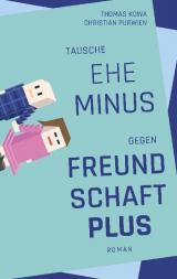 Cover-Bild Tausche Ehe minus gegen Freundschaft plus