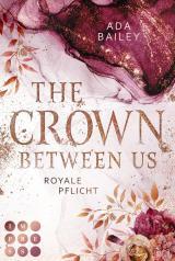 Cover-Bild The Crown Between Us. Royale Pflicht (Die »Crown«-Dilogie 2)