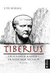 Cover-Bild Tiberius. Grausamer Kaiser - tragischer Mensch
