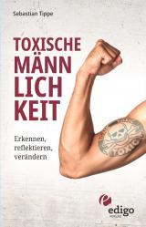 Cover-Bild Toxische Männlichkeit. Erkennen, reflektieren, verändern. Geschlechterrollen, Sexismus, Patriarchat, und Feminismus: Ein Buch über die Sozialisierung von Männern.