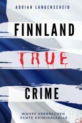 Cover-Bild True Crime International / FINNLAND TRUE CRIME I Wahre Verbrechen – Echte Kriminalfälle