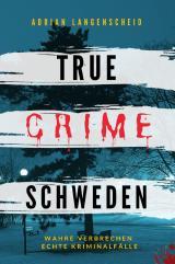 Cover-Bild True Crime International / True Crime Schweden Wahre Verbrechen Echte Kriminalfälle