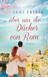 Cover-Bild ... über uns die Dächer von Rom