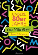 Cover-Bild Unsere 80er Jahre - Das Rätselbuch