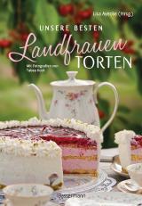Cover-Bild Unsere besten Landfrauen-Torten - Die beliebtesten Rezepte aus bäuerlichen Hofcafés