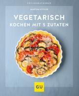 Cover-Bild Vegetarisch kochen mit 5 Zutaten