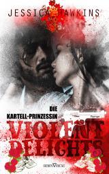 Cover-Bild Violent Delights - Die Kartellprinzessin