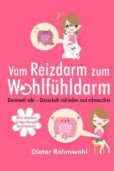 Cover-Bild Vom Reizdarm zum Wohlfühldarm: Darmweh ade - Dauerhaft zufrieden und schmerzfrei