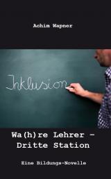 Cover-Bild Wa(h)re Lehrer – Dritte Station