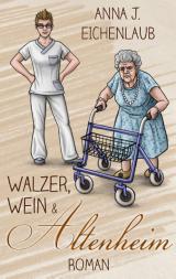 Cover-Bild Walzer, Wein & Altenheim