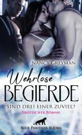 Cover-Bild Wehrlose Begierde - Sind drei einer zuviel? | Erotischer Roman