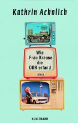 Cover-Bild Wie Frau Krause die DDR erfand
