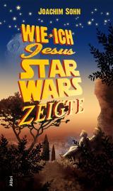 Cover-Bild Wie ich Jesus Star Wars zeigte
