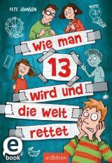Cover-Bild Wie man 13 wird und die Welt rettet (Wie man 13 wird 3)