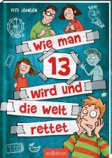 Cover-Bild Wie man 13 wird und die Welt rettet