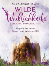Cover-Bild Wilde Weiblichkeit: Lebendig, sinnlich, frei