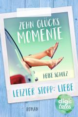 Cover-Bild Zehn Glücksmomente. Letzter Stopp: Liebe