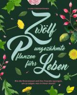 Cover-Bild Zwölf ungezähmte Pflanzen fürs Leben